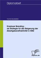 Employer Branding - als Strategie für die Steigerung der Arbeitgeberattraktivität in KMU