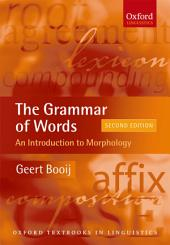 The Grammar of Words: An Introduction to Linguistic Morphology: Edition 2