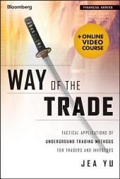 Way of the Trade: Tactical Applications of Underground Trading Methods for Traders and Investors
