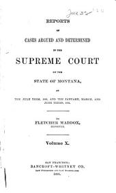 Reports of Cases Argued and Determined in the Supreme Court of the State of Montana ...: 1890/1891, Volume 10