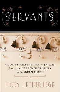 Servants  A Downstairs History of Britain from the Nineteenth Century to Modern Times PDF