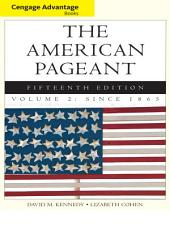 Cengage Advantage Books: The American Pageant, Volume 2: Since 1865: Edition 15
