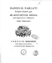Danielis Farlati ... De artis criticae inscitia antiquitati objecta liber singularis
