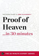 Proof of Heaven in 30 Minutes - The Expert Guide to Eben Alexander's Critically Acclaimed Book