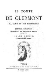 Le comte de Clermont, sa cour et ses maîtresses: lettres familières, recherches et documents inédits, Volume2