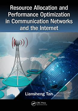 Resource Allocation and Performance Optimization in Communication Networks and the Internet PDF