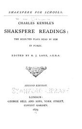 Charles Kemble's Shakspere Readings: The Selected Plays Read by Him in Public