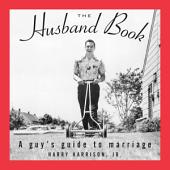 The Husband Book: A Guy's Guide to Marriage