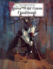 Chuck & Blanche Johnson's Savor Wild Game Cookbook