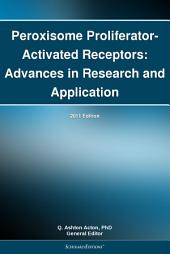 Peroxisome Proliferator-Activated Receptors: Advances in Research and Application: 2011 Edition