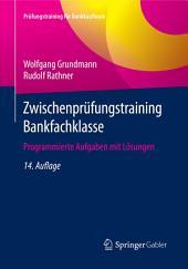 Zwischenprüfungstraining Bankfachklasse: Programmierte Aufgaben mit Lösungen, Ausgabe 14