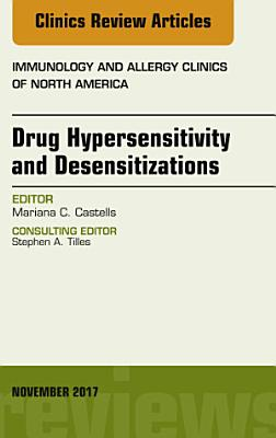 Drug Hypersensitivity and Desensitizations  An Issue of Immunology and Allergy Clinics of North America  E Book PDF