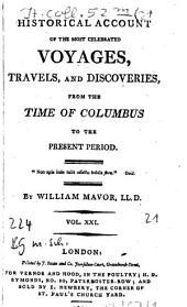 Historical Account Of The Most Celebrated Voyages, Travels, And Discoveries: From The Time Of Columbus To The Present Period, Volume 21
