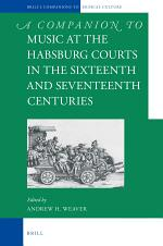 A Companion to Music at the Habsburg Courts in the Sixteenth and Seventeenth Centuries