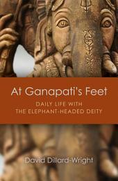 At Ganapati's Feet: Daily Life with the Elephant-Headed Deity