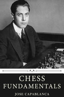 Chess Fundamentals by Jose Capablanca