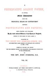A Preservative Against Popery, in Several Select Discourses Upon the Principal Heads of Controversy Between Protestants and Papists: Being Written and Published By the Most Eminent Divines of the Church of England, Chiefly in the Reign of King James II, Volume 3