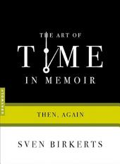 The Art of Time in Memoir: Then, Again