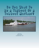 So You Want to Be a Tugboat Or a Towboat Mariner?