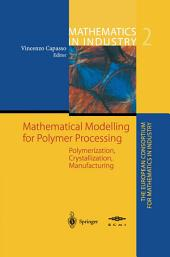 Mathematical Modelling for Polymer Processing: Polymerization, Crystallization, Manufacturing