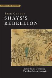 Shays's Rebellion: Authority and Distress in Post-Revolutionary America