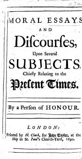 Moral Essays and discourses, upon several subjects, chiefly relating to the present times. By a person of honour [F. Boyle Viscount Shannon].
