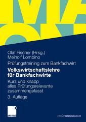 Volkswirtschaftslehre für Bankfachwirte: Kurz und knapp alles Prüfungsrelevante zusammengefasst, Ausgabe 3