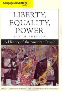 Cengage Advantage Books  Liberty  Equality  Power  A History of the American People Book