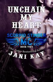 Unchain My Heart - Jani Kay (Scorpio Stinger MC, #2)