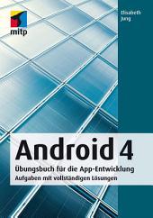 Android 4: Übungsbuch für die App-Entwicklung. Aufgaben mit vollständigen Lösungen