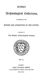 Sussex Archaeological Collections, Illustrating the History and Antiquities of the County: Volume 2