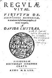 Regulae vitae, virtutum descriptiones methodicae, in Academia Rostochiana propositae, et recens recognitae a Davide Chytraeo