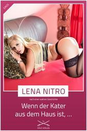 Wenn der Kater aus dem Haus ist...: Eine Story von Lena Nitro