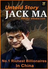 Untold Story Jack MA, Pendiri Alibaba.com: No.1 Richest Billionaires In China