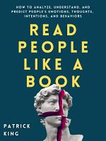 Read People Like a Book  How to Analyze  Understand  and Predict People   s Emotions  Thoughts  Intentions  and Behaviors PDF