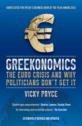 Greekonomics: The Euro Crisis and Why Politicians Don't Get It