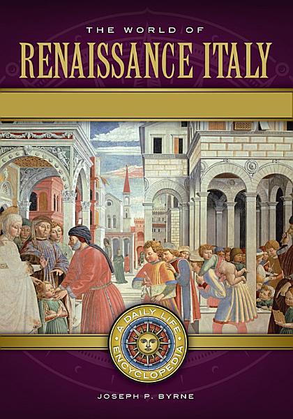 The World of Renaissance Italy  A Daily Life Encyclopedia  2 volumes  PDF
