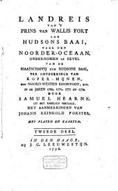 Landreis van 't Prins van Wallis Fort aan Hudsons baai, naar den Noorder-Oceaan: ondernomen op bevel van de Maatschappij der Hudsons baai, ter ontdekkinge van koper-mijnen, een noord-westen doortogt, enz. in de jaren 1769, 1770, 1771 en 1772, Volume 2