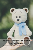 Animal Pattern To Crochet For Beginners