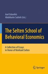 The Selten School of Behavioral Economics: A Collection of Essays in Honor of Reinhard Selten