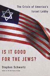 Is It Good for the Jews?: The Crisis of America's Israel Lobby