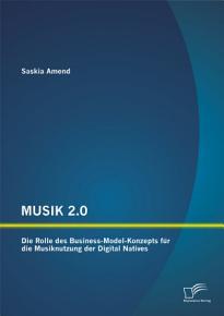 MUSIK 2 0  Die Rolle des Business Model Konzepts f  r die Musiknutzung der Digital Natives PDF