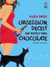 Obsession, Deceit and Really Dark Chocolate