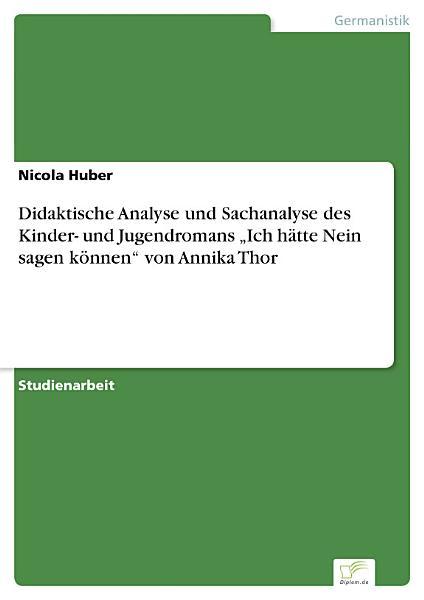 Didaktische Analyse Und Sachanalyse Des Kinder Und Jugendromans Ich Hatte Nein Sagen Konnen Von Annika Thor