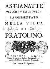 Astianatte drama per musica rappresentato nella Villa di Pratolino