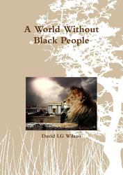 A World Without Black People Book PDF