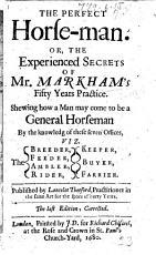 The Perfect Horse-Man ... The last edition, much enlarged. Published by Lancelot Thetford