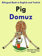 Learn Turkish: Turkish for Kids. Pig - Domuz.: Bilingual Book in English and Turkish
