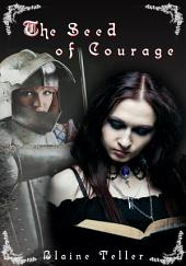 The Seed Of Courage : Lesbian Erotica Sex: (Adults Only Erotica)