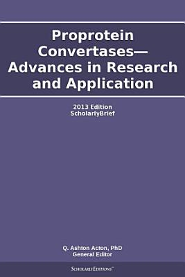 Proprotein Convertases   Advances in Research and Application  2013 Edition PDF